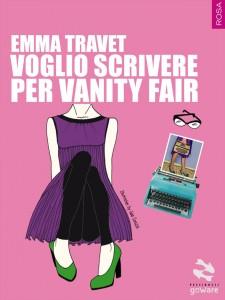 """Il romanzo """"Voglio scrivere per Vanity Fair"""" di Emma Travet"""