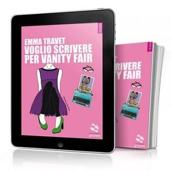 voglio-scrivere-per-vanity-fair- in versione ebook e cartacea
